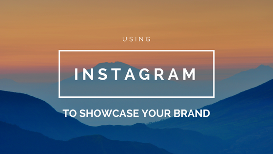 Using Instagram to Showcase Your Brand