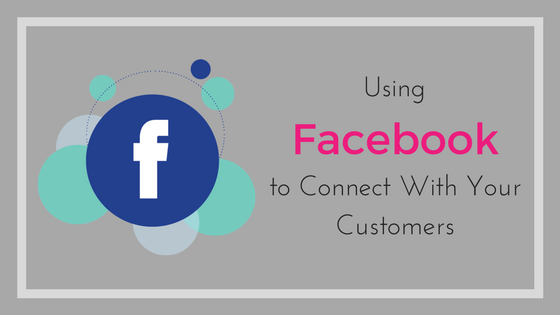 Using Facebook to Connect With Your Customers