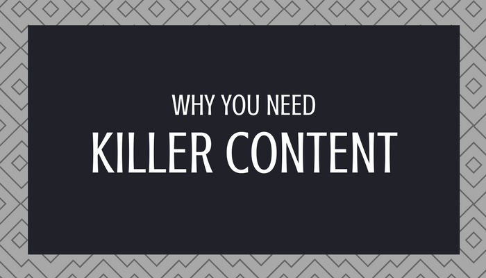 Why You Need Killer Content
