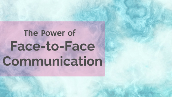 The Power of Face-to-Face Communication