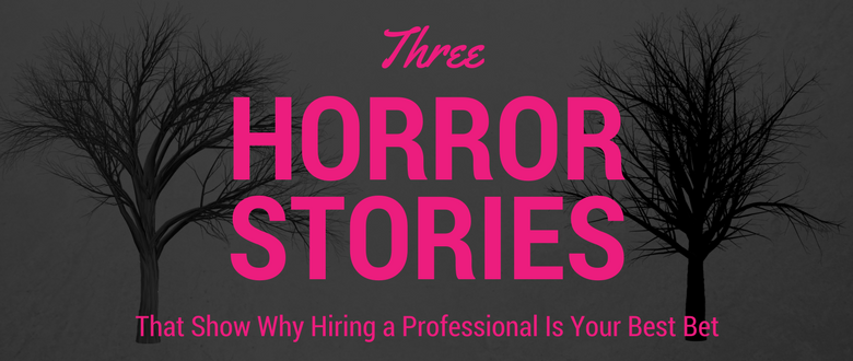 3 Horror Stories That Show Why Hiring a Professional Is Your Best Bet