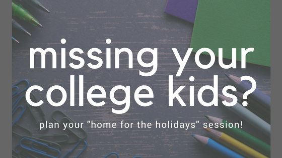 "Missing your college kids? Plan your ""home for the holidays"" session."